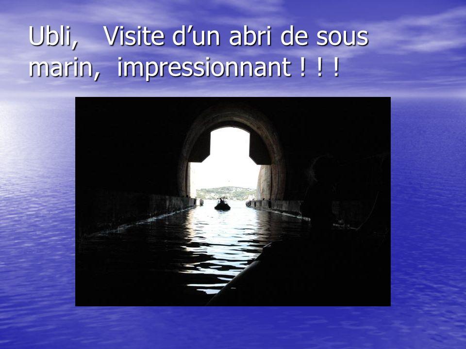 Ubli, Visite d'un abri de sous marin, impressionnant ! ! !