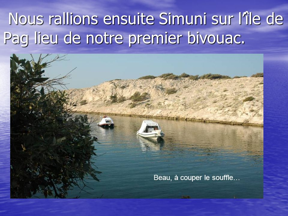 Nous rallions ensuite Simuni sur l'île de Pag lieu de notre premier bivouac.