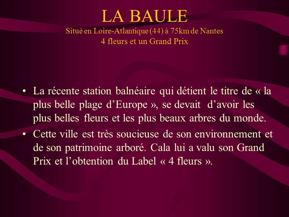 LA BAULE Situé en Loire-Atlantique (44) à 75km de Nantes 4 fleurs et un Grand Prix