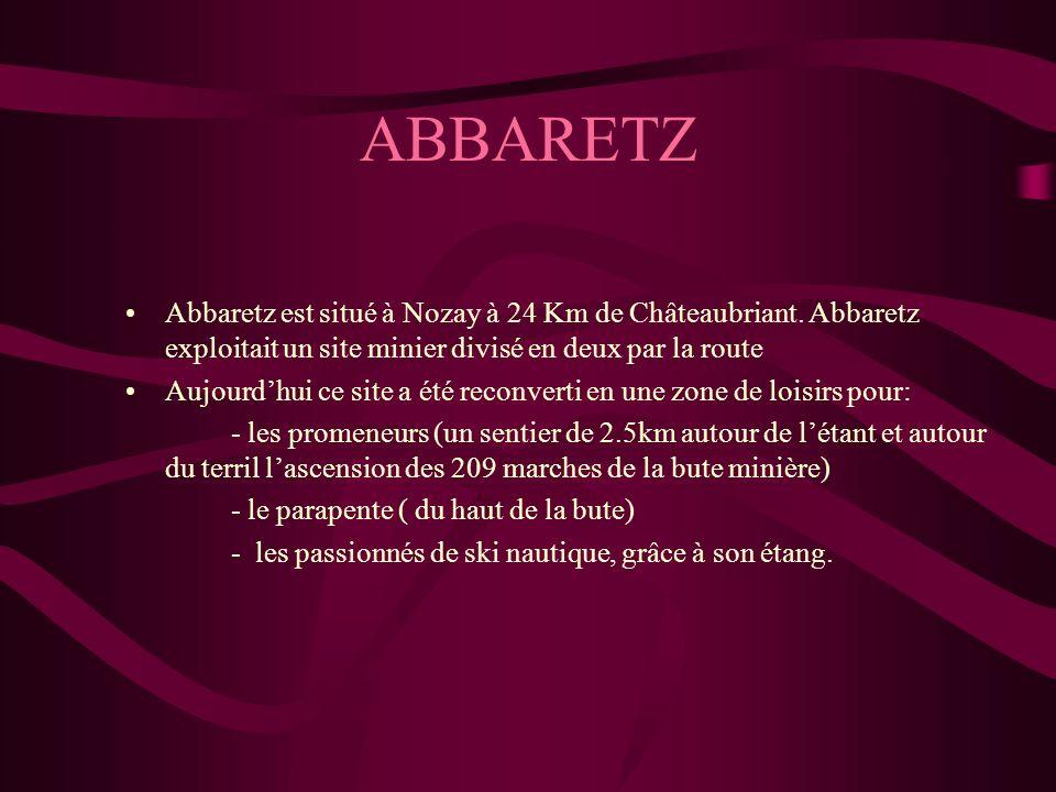 ABBARETZ Abbaretz est situé à Nozay à 24 Km de Châteaubriant. Abbaretz exploitait un site minier divisé en deux par la route.