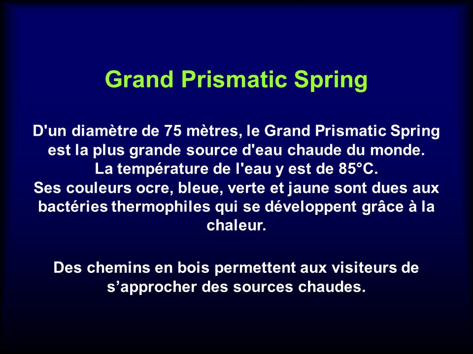 Grand Prismatic Spring La température de l eau y est de 85°C.