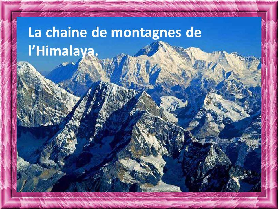 La chaine de montagnes de l'Himalaya.