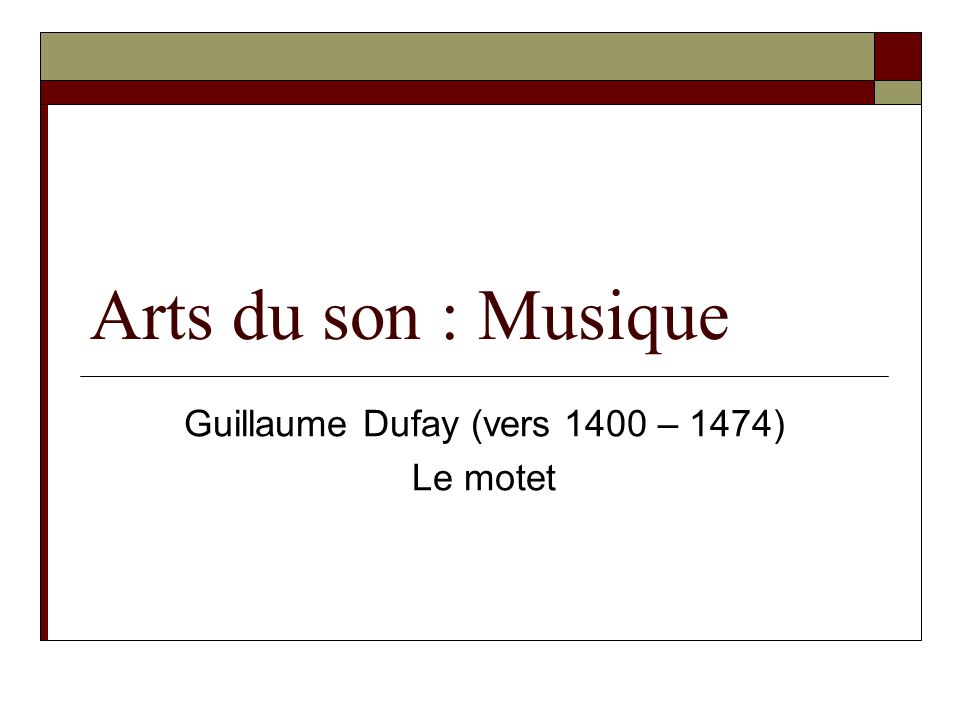 Guillaume Dufay (vers 1400 – 1474) Le motet