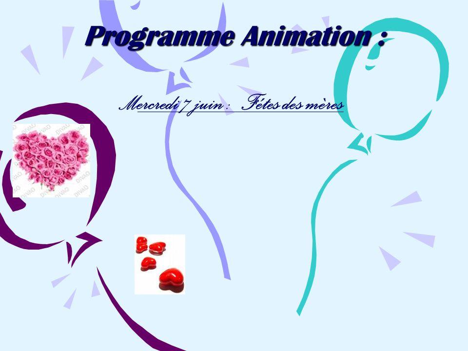 Programme Animation : Mercredi 7 juin : Fétes des mères