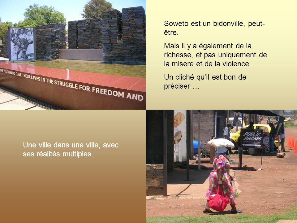Soweto est un bidonville, peut-être.