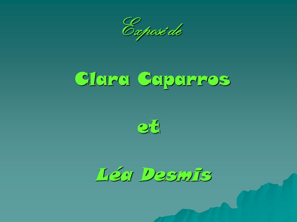 Exposé de Clara Caparros et Léa Desmis