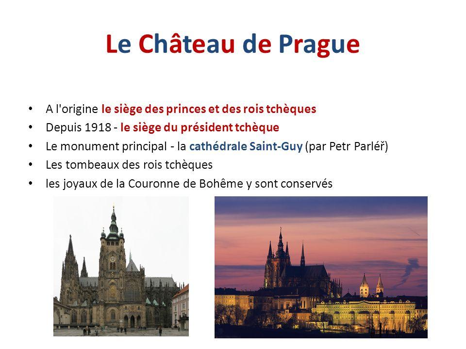 Le Château de Prague A l origine le siège des princes et des rois tchèques. Depuis 1918 - le siège du président tchèque.