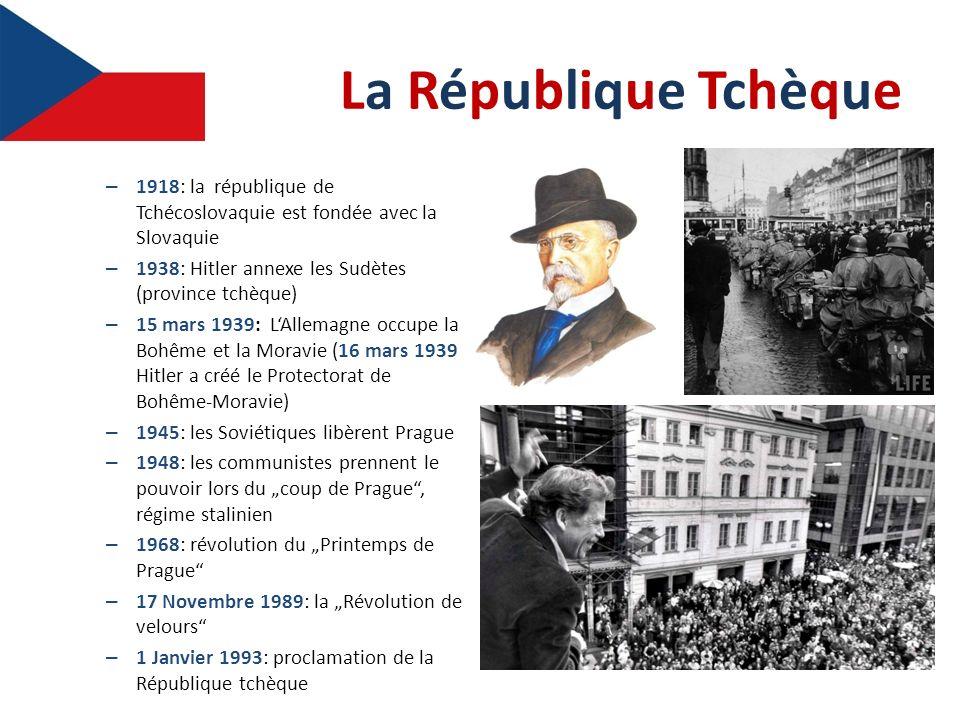La République Tchèque 1918: la république de Tchécoslovaquie est fondée avec la Slovaquie. 1938: Hitler annexe les Sudètes (province tchèque)