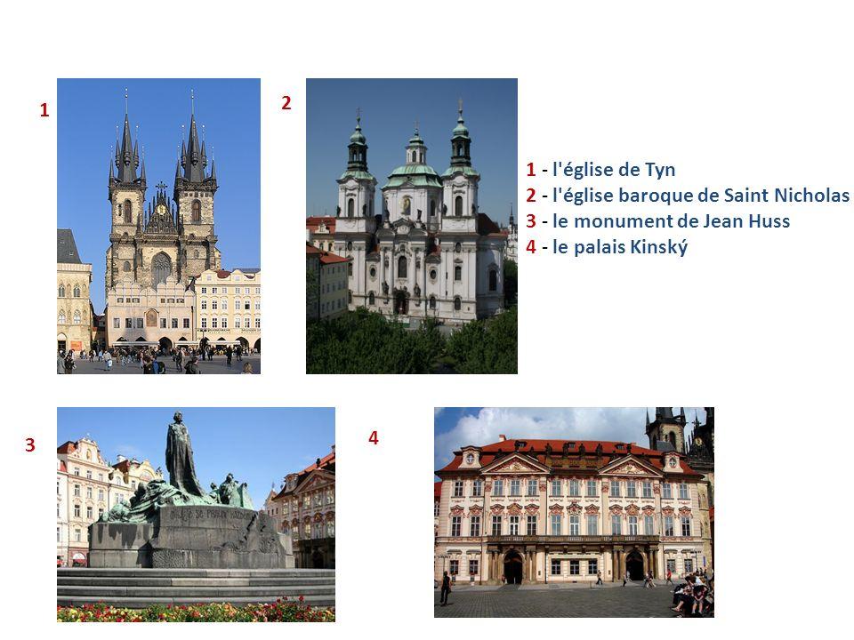 2 1. 1 - l église de Tyn. 2 - l église baroque de Saint Nicholas. 3 - le monument de Jean Huss. 4 - le palais Kinský.