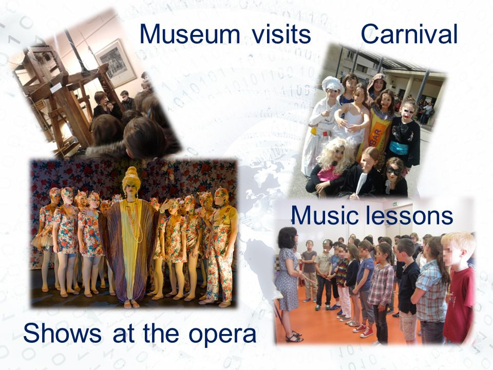 Museum visits Carnival Music lessons Shows at the opera