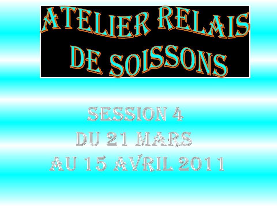 Atelier Relais de Soissons Session 4 du 21 mars au 15 avril 2011