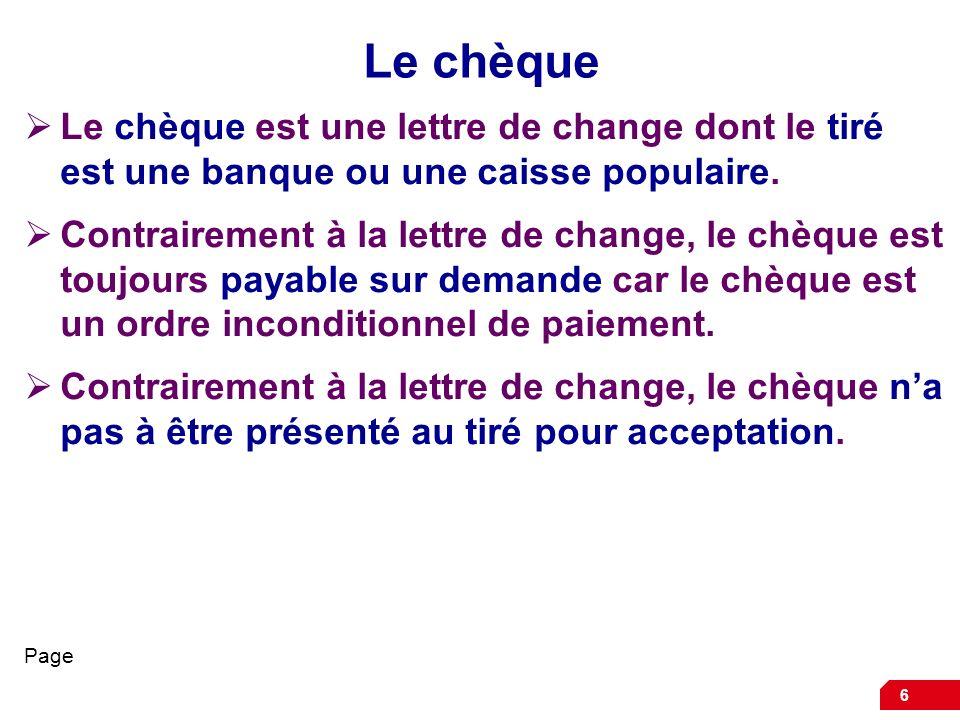 Le chèque Le chèque est une lettre de change dont le tiré est une banque ou une caisse populaire.