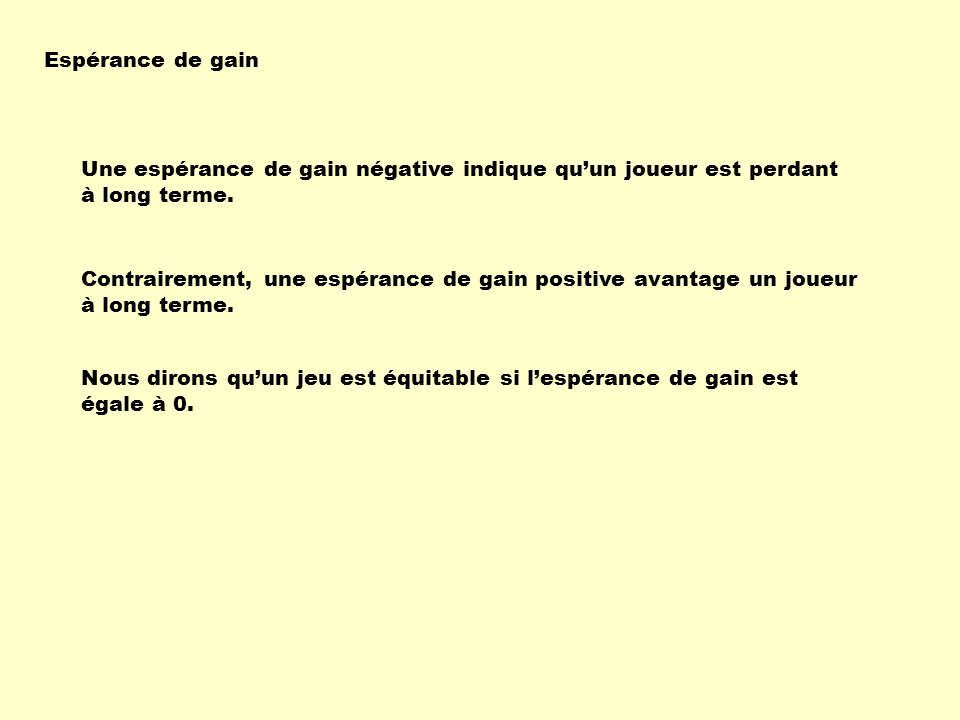 Espérance de gain Une espérance de gain négative indique qu'un joueur est perdant à long terme.