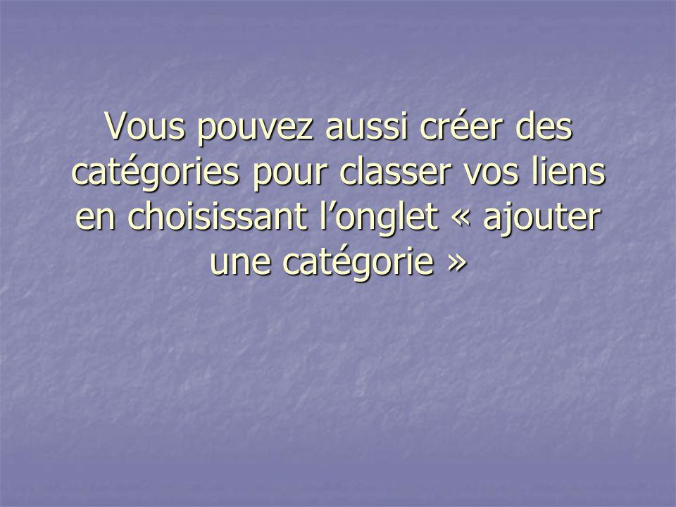 Vous pouvez aussi créer des catégories pour classer vos liens en choisissant l'onglet « ajouter une catégorie »