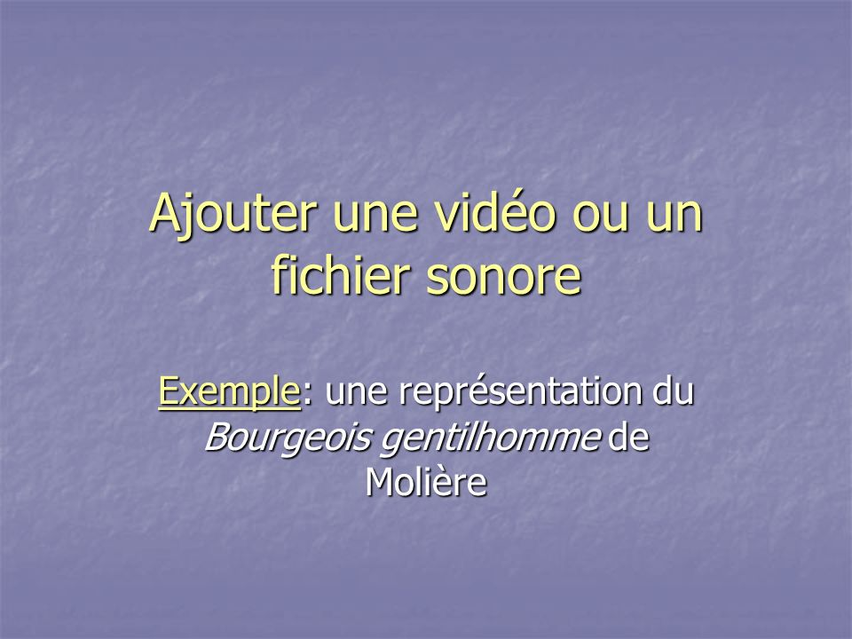 Ajouter une vidéo ou un fichier sonore