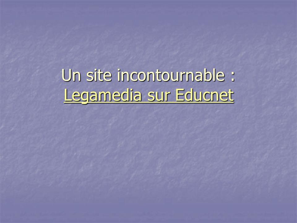 Un site incontournable : Legamedia sur Educnet