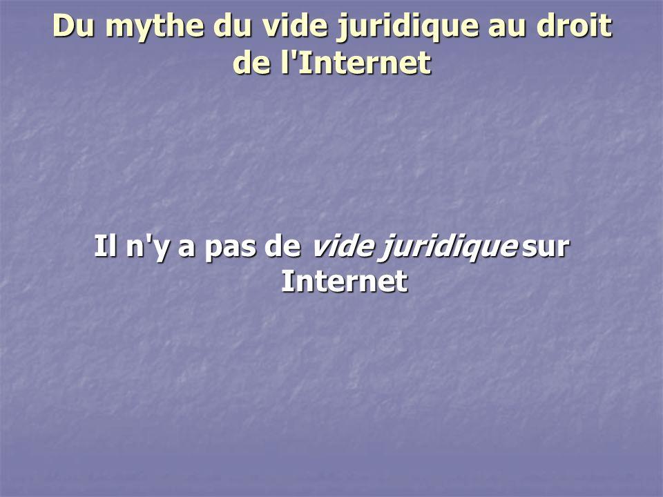 Du mythe du vide juridique au droit de l Internet