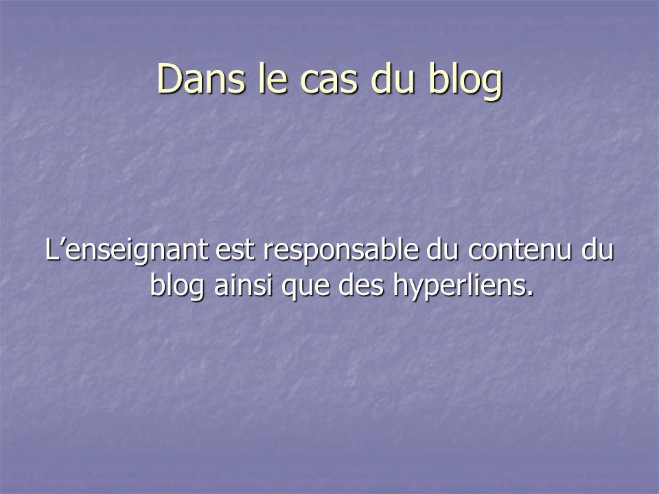 Dans le cas du blog L'enseignant est responsable du contenu du blog ainsi que des hyperliens.