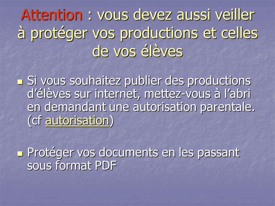 Attention : vous devez aussi veiller à protéger vos productions et celles de vos élèves