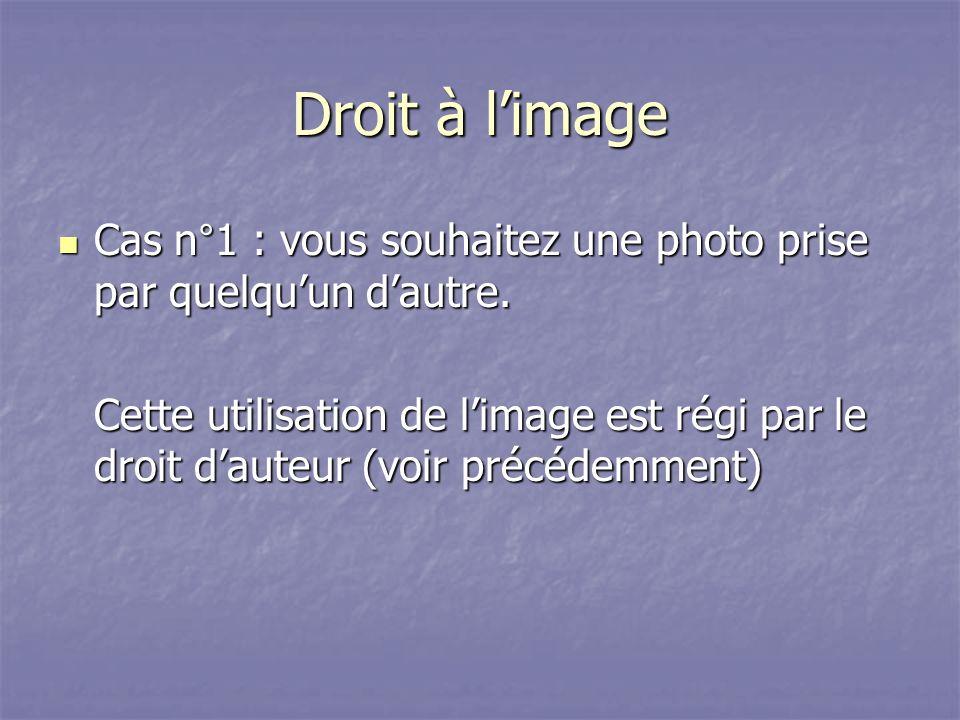 Droit à l'image Cas n°1 : vous souhaitez une photo prise par quelqu'un d'autre.