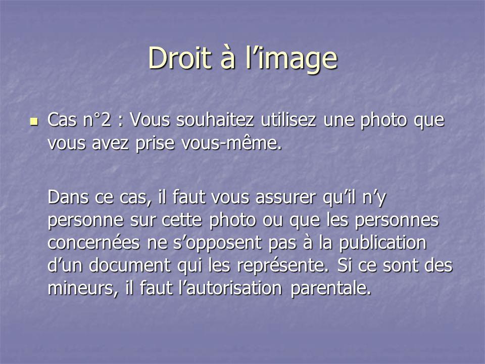 Droit à l'image Cas n°2 : Vous souhaitez utilisez une photo que vous avez prise vous-même.