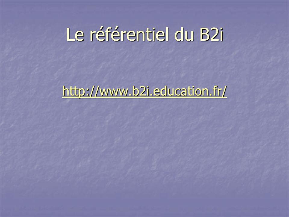 Le référentiel du B2i http://www.b2i.education.fr/