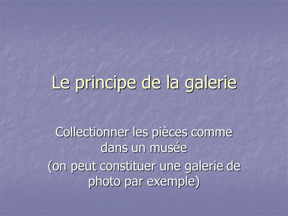 Le principe de la galerie