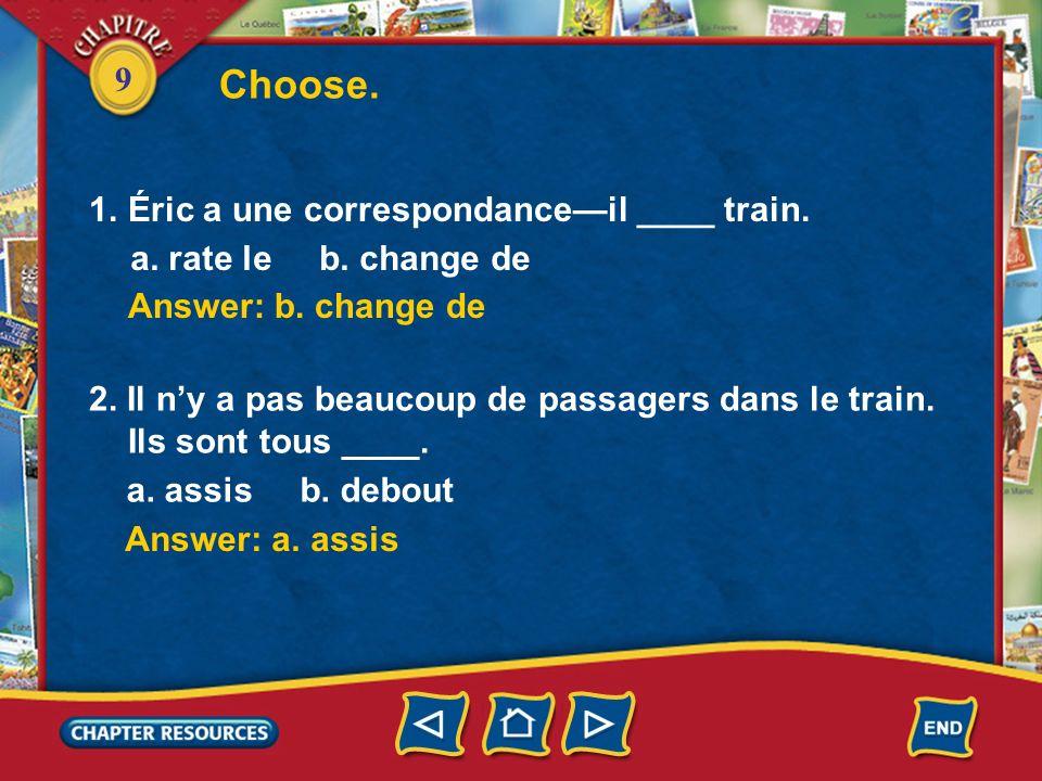 Choose. Éric a une correspondance—il ____ train.