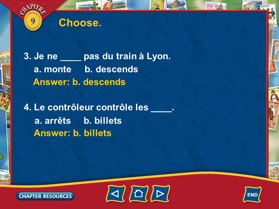 Choose. 3. Je ne ____ pas du train à Lyon. a. monte b. descends