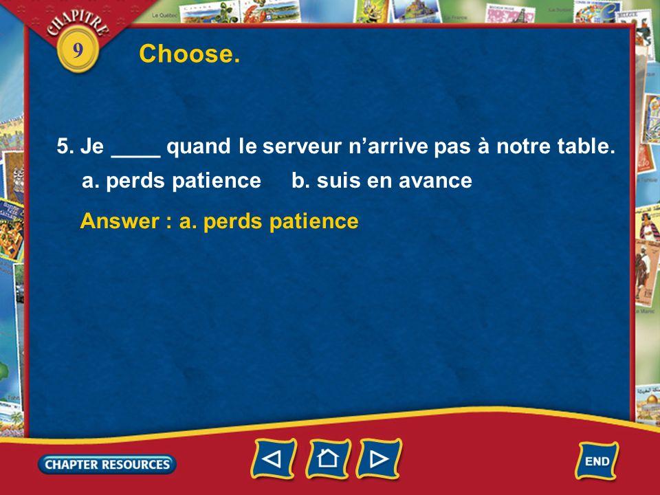 Choose. 5. Je ____ quand le serveur n'arrive pas à notre table.