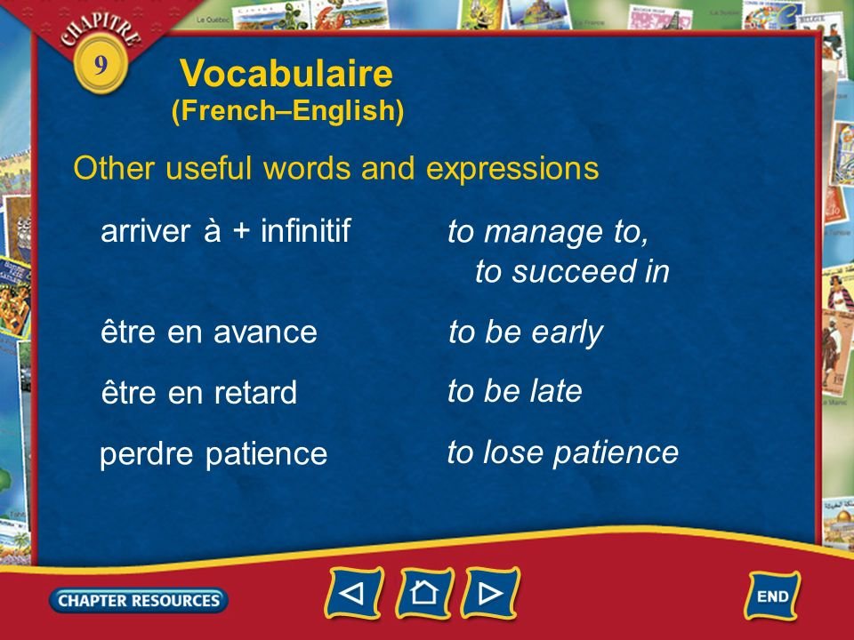 Vocabulaire Other useful words and expressions arriver à + infinitif