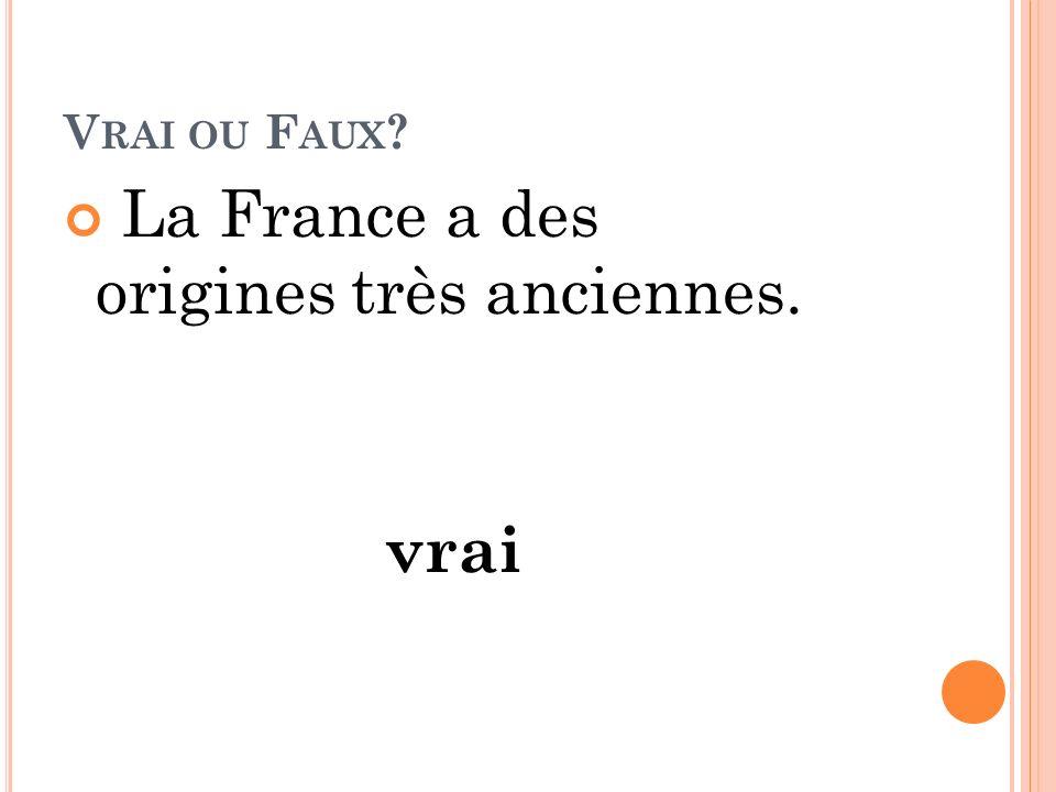 La France a des origines très anciennes.