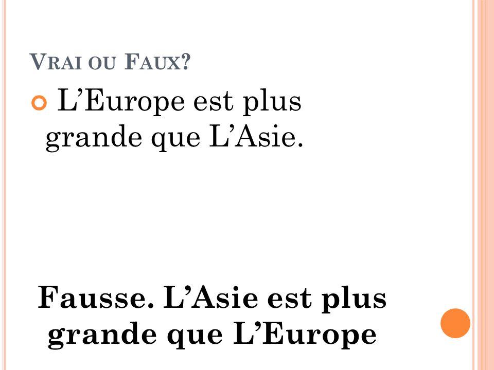 Fausse. L'Asie est plus grande que L'Europe