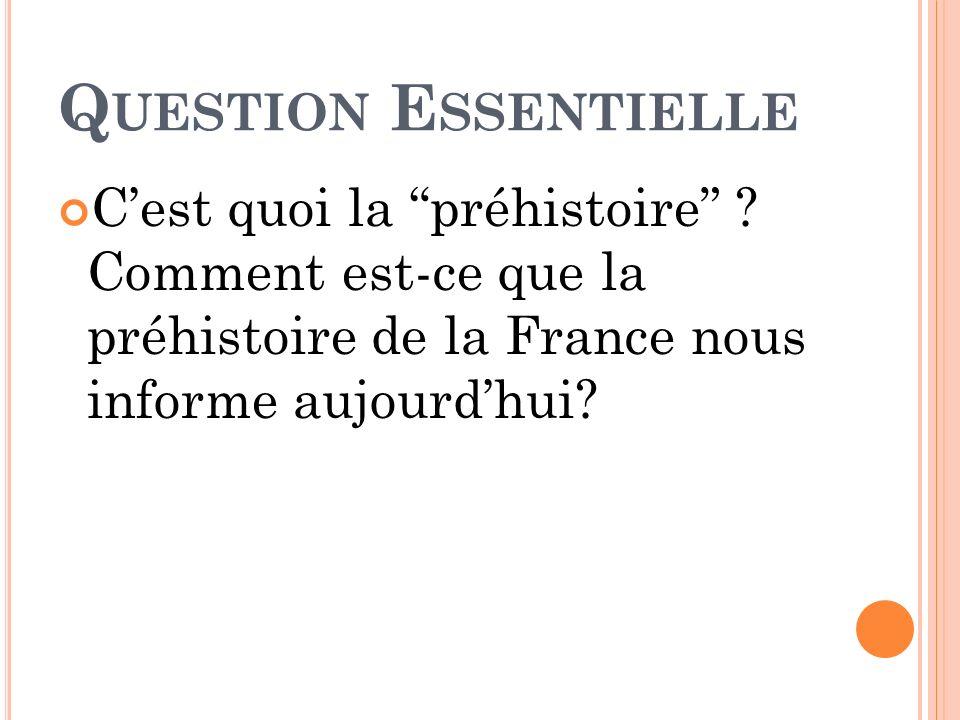 Question Essentielle C'est quoi la préhistoire .
