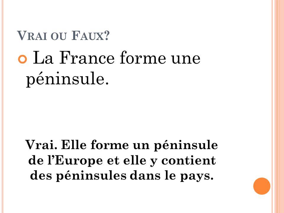 La France forme une péninsule.