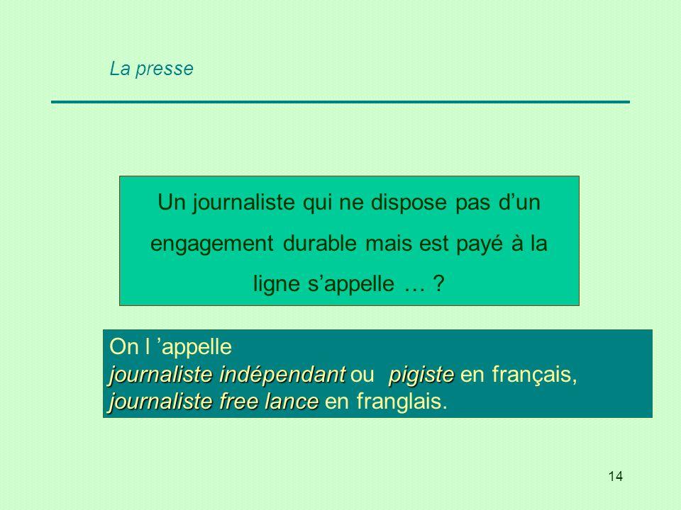 La presse Un journaliste qui ne dispose pas d'un engagement durable mais est payé à la ligne s'appelle …