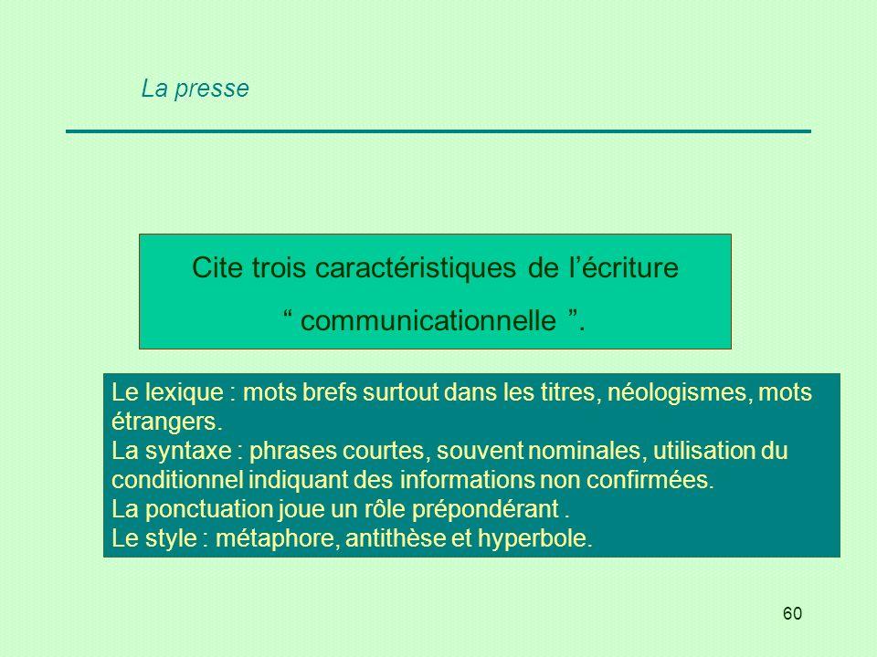 Cite trois caractéristiques de l'écriture communicationnelle .