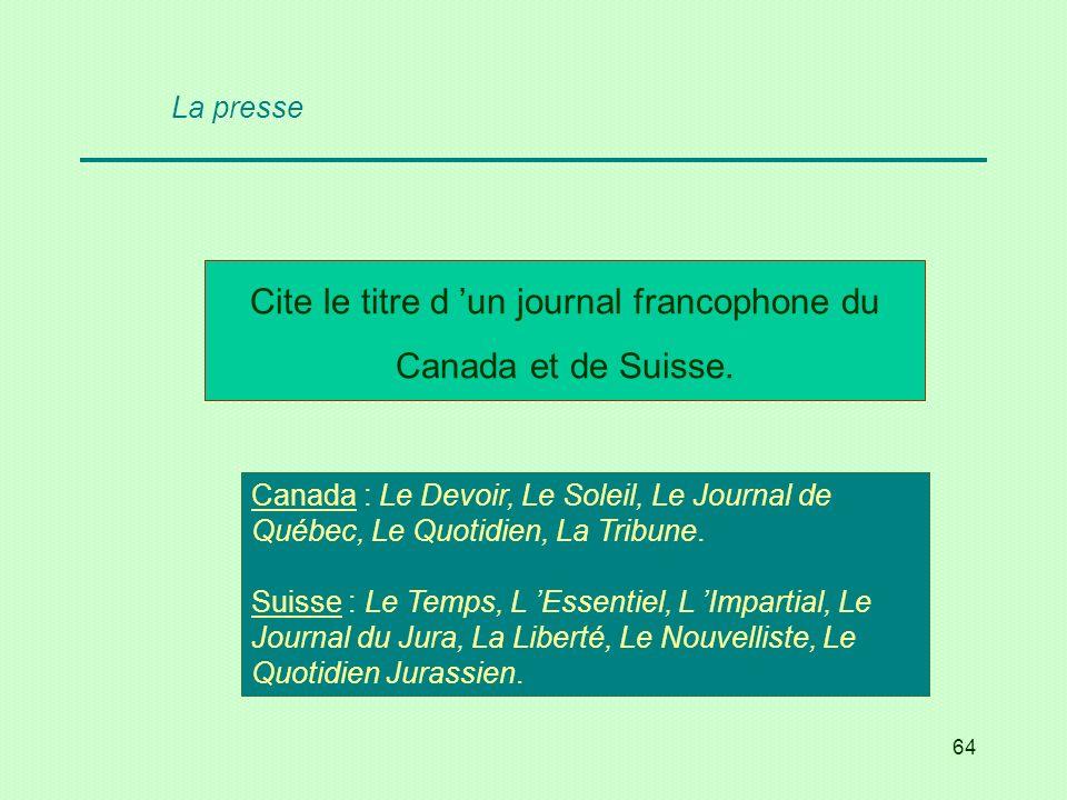 Cite le titre d 'un journal francophone du Canada et de Suisse.