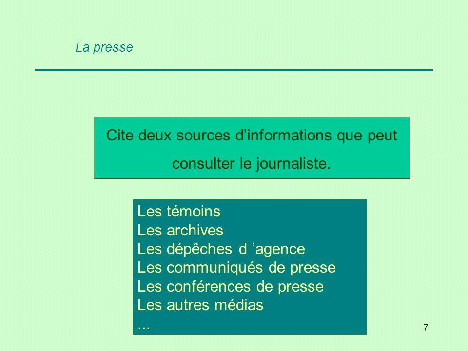 Cite deux sources d'informations que peut consulter le journaliste.