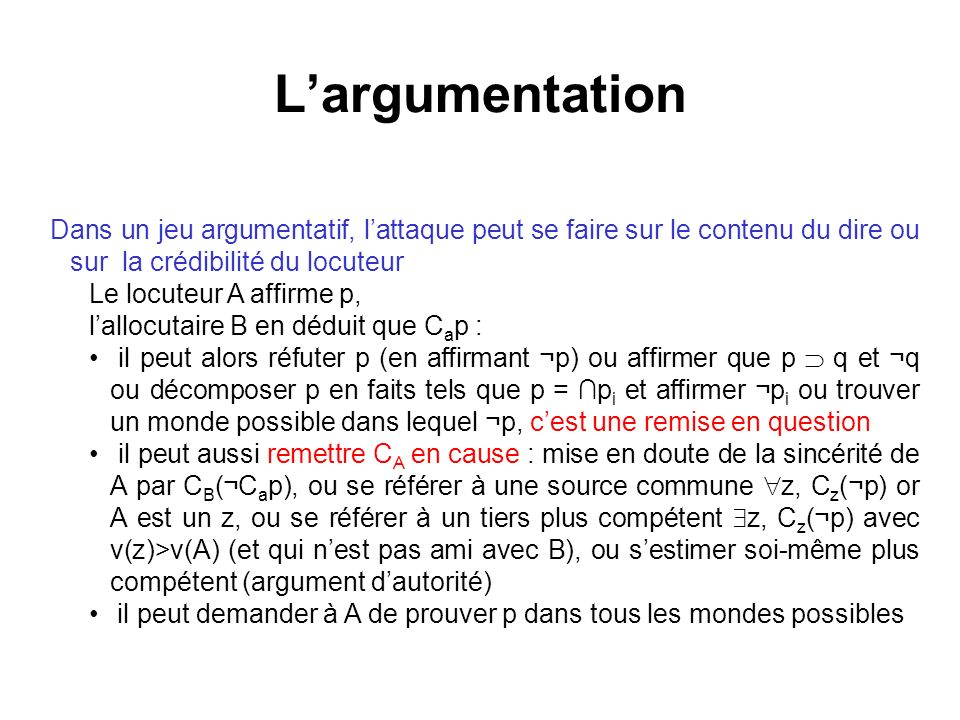 L'argumentation Dans un jeu argumentatif, l'attaque peut se faire sur le contenu du dire ou sur la crédibilité du locuteur.