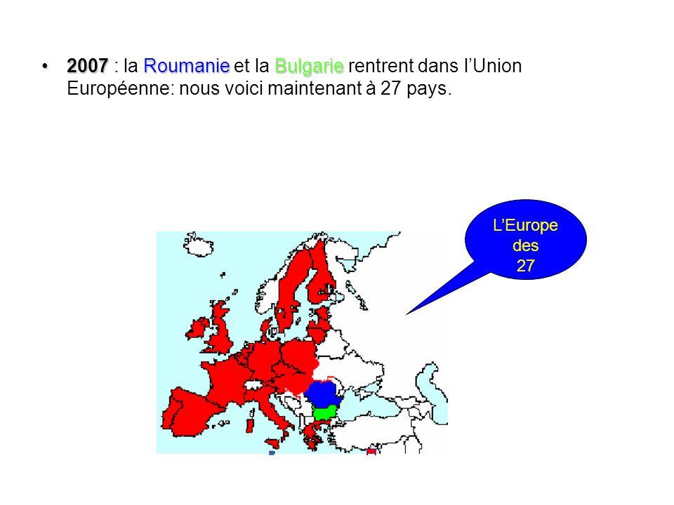2007 : la Roumanie et la Bulgarie rentrent dans l'Union Européenne: nous voici maintenant à 27 pays.