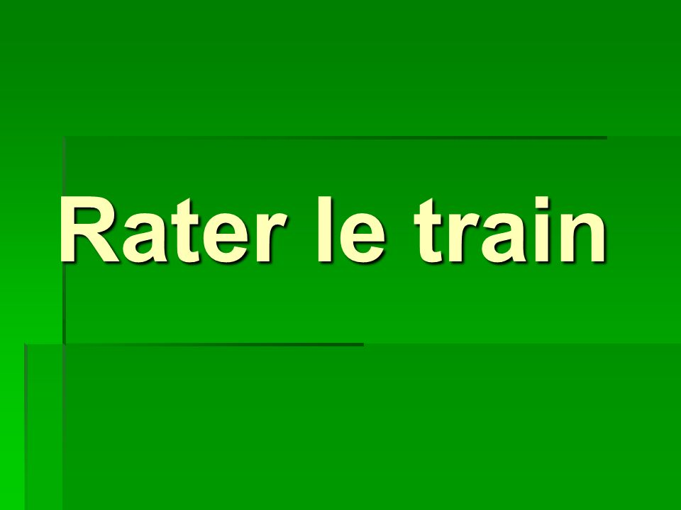 Rater le train