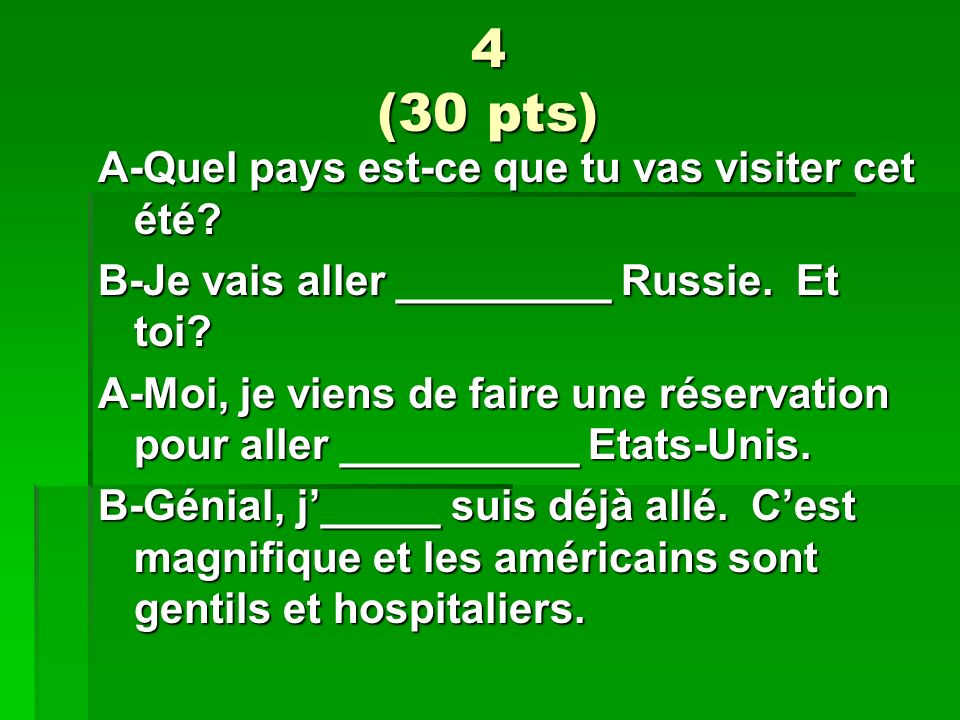 4 (30 pts) A-Quel pays est-ce que tu vas visiter cet été