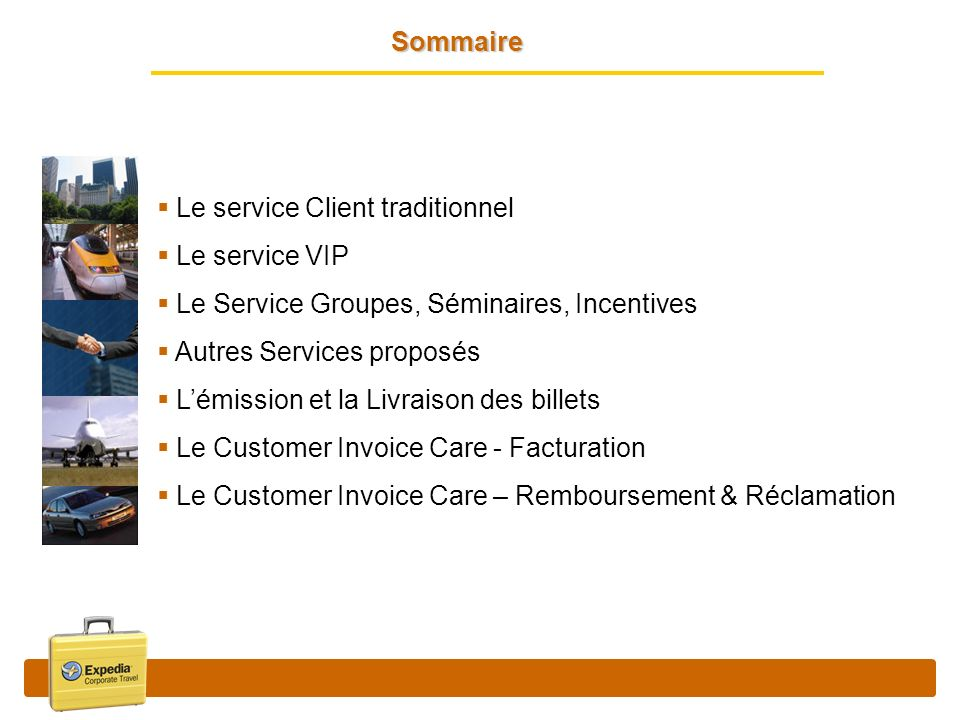 Sommaire Le service Client traditionnel. Le service VIP. Le Service Groupes, Séminaires, Incentives.