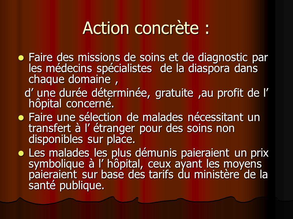 Action concrète :Faire des missions de soins et de diagnostic par les médecins spécialistes de la diaspora dans chaque domaine ,
