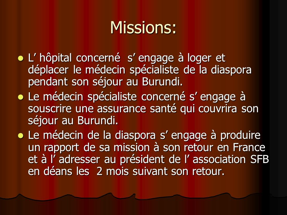 Missions:L' hôpital concerné s' engage à loger et déplacer le médecin spécialiste de la diaspora pendant son séjour au Burundi.