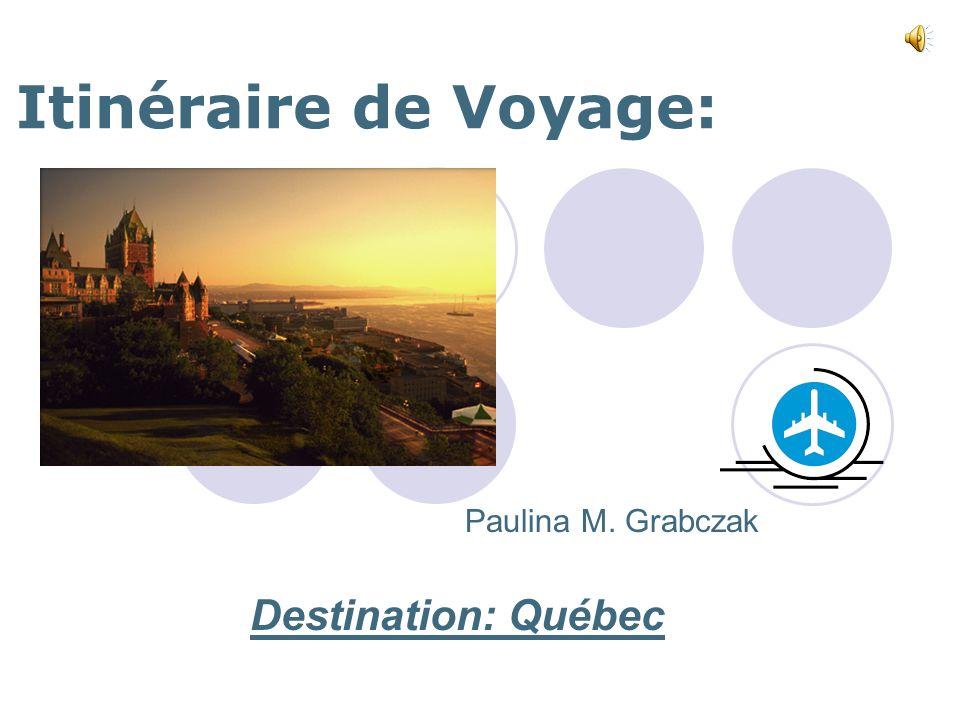 Itinéraire de Voyage: Paulina M. Grabczak Destination: Québec