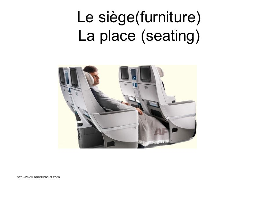 Le siège(furniture) La place (seating)