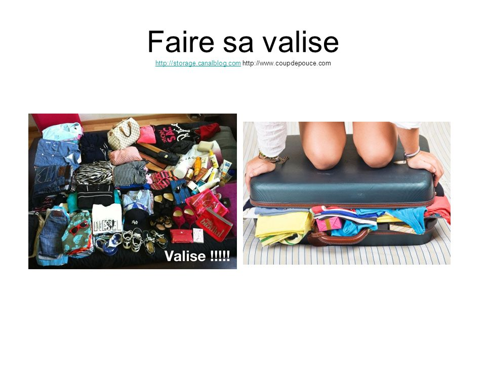 Faire sa valise http://storage. canalblog. com http://www. coupdepouce