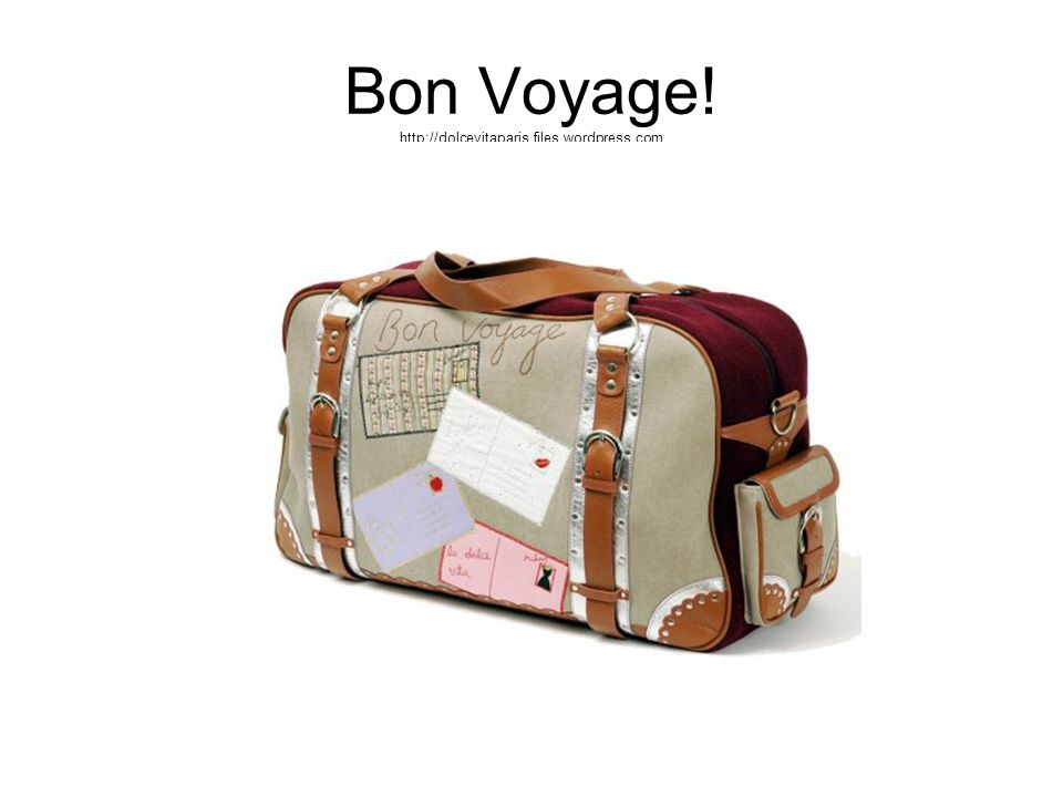 Bon Voyage! http://dolcevitaparis.files.wordpress.com